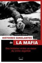 Couverture du livre « Histoires sanglantes de la mafia ; des histoires vraies au coeur du crime organisé » de Vincenzo Galente aux éditions Pages Ouvertes