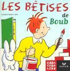 Couverture du livre « ABRACADALIRE T.2 ; les bêtises de Boub » de Rene Escudie aux éditions Hatier