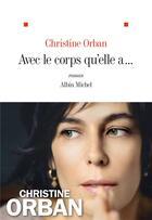 Couverture du livre « Avec le corps qu'elle a... » de Christine Orban aux éditions Albin Michel