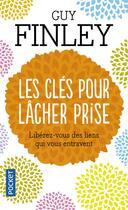 Couverture du livre « Les clés pour lâcher prise ; libérez-vous des liens qui vous entravent » de Guy Finley aux éditions Pocket
