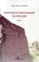 Couverture du livre « Syntaxe et lexicologie du fon-gbe ; Bénin » de Albert Bienvenu Akoha aux éditions L'harmattan