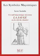 Couverture du livre « Symbole maçonnique méconnu ; la jauge ou le clef du chantier » de Xavier Tacchella aux éditions Maison De Vie