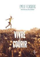 Couverture du livre « Vivre et courir » de Kilian Jornet et Emelie Forsberg aux éditions Editions Mons