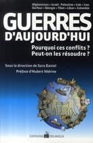 Couverture du livre « Guerres d'aujourd'hui ; pourquoi ces conflits ? peut-on les résoudre ? » de Sara Daniel aux éditions De La Villa
