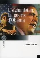 Couverture du livre « L'Afghanistan la guerre d'Obama » de Gilles Vandal aux éditions Athena Canada