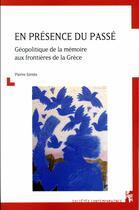 Couverture du livre « En présence du passé ; géopolitique de la mémoire aux frontières de la Grèce » de Pierre Sintes aux éditions Pu De Provence