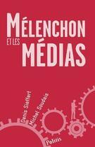 Couverture du livre « Mélenchon et les médias » de Denis Sieffert et Michel Soudais aux éditions Politis