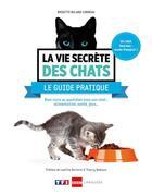 Couverture du livre « La vie secrete des chats - le guide pratique » de Bulard-Cordeau B. aux éditions Larousse