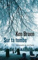 Couverture du livre « Sur ta tombe » de Ken Bruen aux éditions Fayard