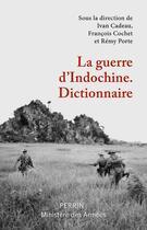 Couverture du livre « Dictionnaire de la guerre d'Indochine » de Francois Cochet et Ivan Cadeau et Remy Porte aux éditions Perrin