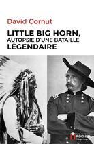 Couverture du livre « Little big horn ; autopsie d'une bataille légendaire » de David Cornut aux éditions Rocher