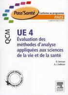 Couverture du livre « UE 4 ; évaluation des méthodes d'analyses appliquées aux sciences de la vie et de la santé ; QCM » de Alain-Jacques Valleron et O Semoun aux éditions Elsevier-masson