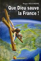 Couverture du livre « Que Dieu sauve la France ! » de Roger Holeindre aux éditions Heligoland