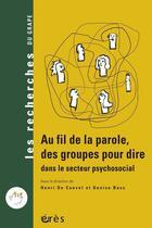 Couverture du livre « Au fil de la parole, des groupes pour dire dans le secteur psychosocial » de Denise Bass et Henri De Caevel aux éditions Eres