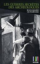 Couverture du livre « Les guerres secrètes des archéologues » de Jean-Marie Quemener aux éditions Koutoubia