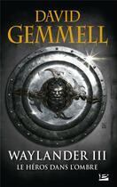 Couverture du livre « Le cycle de Drenaï ; Waylander T.3 ; le héros dans l'ombre » de David Gemmell aux éditions Bragelonne