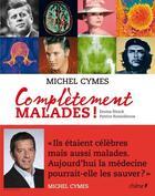 Couverture du livre « Complètement malades ! » de Michel Cymes et Emma Strack et Patrice Romedenne aux éditions Chene