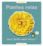 Couverture du livre « Plantes relax pour jardins sans souci ! » de Robert Elger aux éditions Rustica