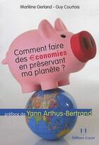 Couverture du livre « Comment faire des économies en préservant ma planète ? » de Marlene Gerland et Guy Courtois aux éditions Josette Lyon