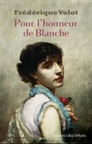 Couverture du livre « Pour l'honneur de Blanche » de Frederique Volot aux éditions Libra Diffusio