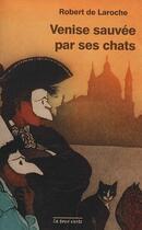 Couverture du livre « Venise sauvée par ses chats » de Robert De Laroche aux éditions La Tour Verte