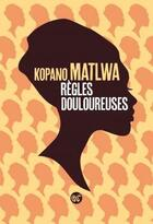 Couverture du livre « Règles douloureuses » de Kopano Matlwa aux éditions Serpent A Plumes Editions