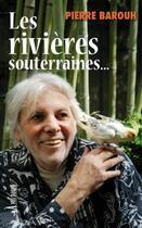Couverture du livre « Les rivières souterraines » de Pierre Barouh aux éditions A Vos Pages