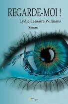 Couverture du livre « Regarde-moi ! » de Lydie Lemaire Williams aux éditions Atout Lignes