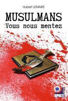 Couverture du livre « Musulmans vous nous mentez » de Hubert Lemaire aux éditions Riposte Laique