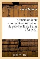 Couverture du livre « Recherches sur la composition du charbon de peuplier dit de belloc » de Bechamp Antoine aux éditions Hachette Bnf