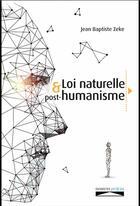 Couverture du livre « La loi naturelle et post-humanisme » de Jean-Baptiste Zeke aux éditions Domuni