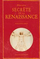 Couverture du livre « Histoire secrète de la Renaissance » de Francois De Lannoy aux éditions Ouest France
