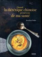 Couverture du livre « Quand la diététique chinoise prend soin de ma santé » de Josselyne Lukas aux éditions Rouergue