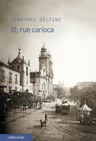 Couverture du livre « 12, rue Carioca » de Jean-Paul Delfino aux éditions Le Passage
