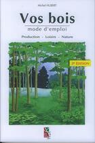 Couverture du livre « Vos bois, mode d'emploi : production, loisirs, nature (3. ed.) » de Michel Hubert aux éditions Idf
