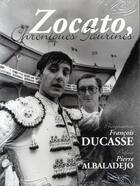 Couverture du livre « Zocato, chroniques taurines » de Ducasse et Zocato aux éditions Eaux Fortes