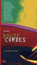 Couverture du livre « Douze cordes ; 12 nouvelles musicales » de Collectif aux éditions Antidata