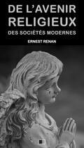 Couverture du livre « De l'avenir religieux des sociétés modernes » de Ernest Renan aux éditions Fv Editions