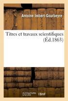 Couverture du livre « Titres et travaux scientifiques » de Imbert-Gourbeyre A. aux éditions Hachette Bnf