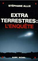Couverture du livre « Extraterrestres : l'enquête » de Stephane Allix aux éditions Albin Michel