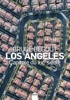 Couverture du livre « Los Angeles, capitale du XXe siècle » de Bruce Begout aux éditions Inculte