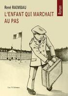 Couverture du livre « L'enfant qui marchait au pas » de Rene Raimbau aux éditions Les Trois Colonnes