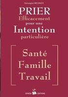 Couverture du livre « Prier efficacement pour une intention particulière (santé, famille, travail) » de Collectif aux éditions Ephese