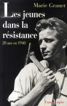 Couverture du livre « Les jeunes dans la résistance ; 20 ans en 1940 » de Marie Granet aux éditions France-empire