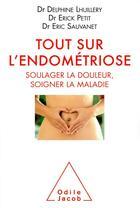 Couverture du livre « Tout sur l'endometriose - soulager la douleur, soigner la maladie » de Erick Petit et Delphine Lhuillery et Eric Sauvanet aux éditions Odile Jacob