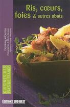 Couverture du livre « Ris, coeurs, foies et autres abats » de Dominique Dumas aux éditions Sud Ouest Editions