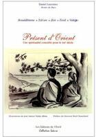 Couverture du livre « Présent d'Orient : une spiritualité concrète pour le XXI siècle » de Daniel Lazennec et Jose Santos Nalda Albiac aux éditions De L'eveil