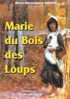Couverture du livre « Marie Du Bois Des Loups » de Marie-Bernadette Dupuy aux éditions Un Autre Regard