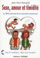 Couverture du livre « Sexe, amour et timidité ; le GPS universel de la rencontre amoureuse » de Benglia aux éditions Tatamis