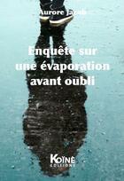 Couverture du livre « Enquête sur une évaporation avant oubli » de Aurore Jacob aux éditions Koine